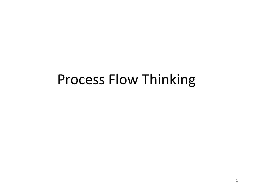 Process Flow Thinking 1