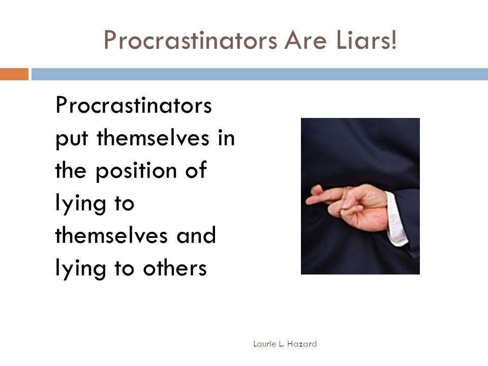 Procrastinators Are Liars.
