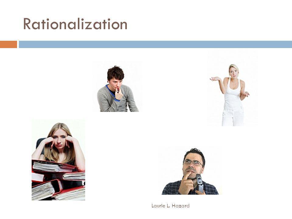 Rationalization Laurie L. Hazard