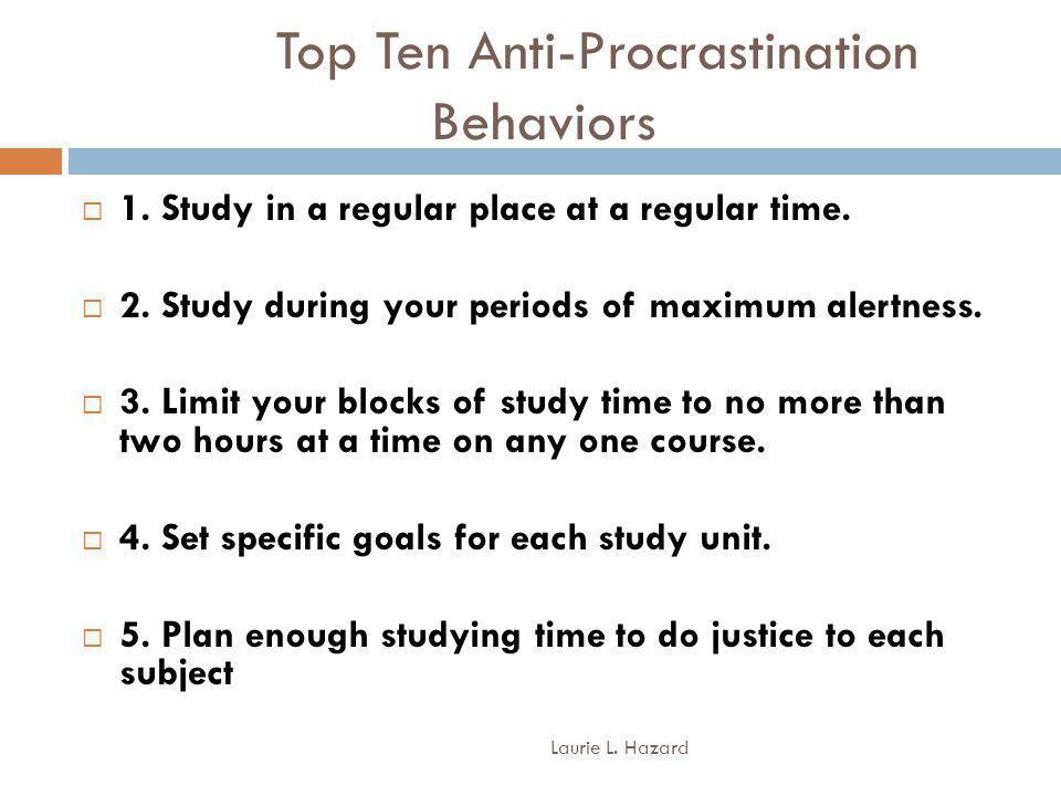 Top Ten Anti-Procrastination Behaviors Laurie L. Hazard 1.