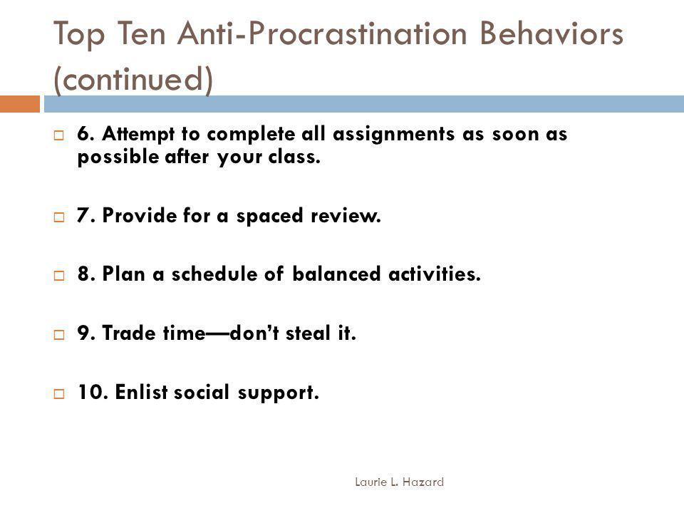 Top Ten Anti-Procrastination Behaviors (continued) Laurie L.