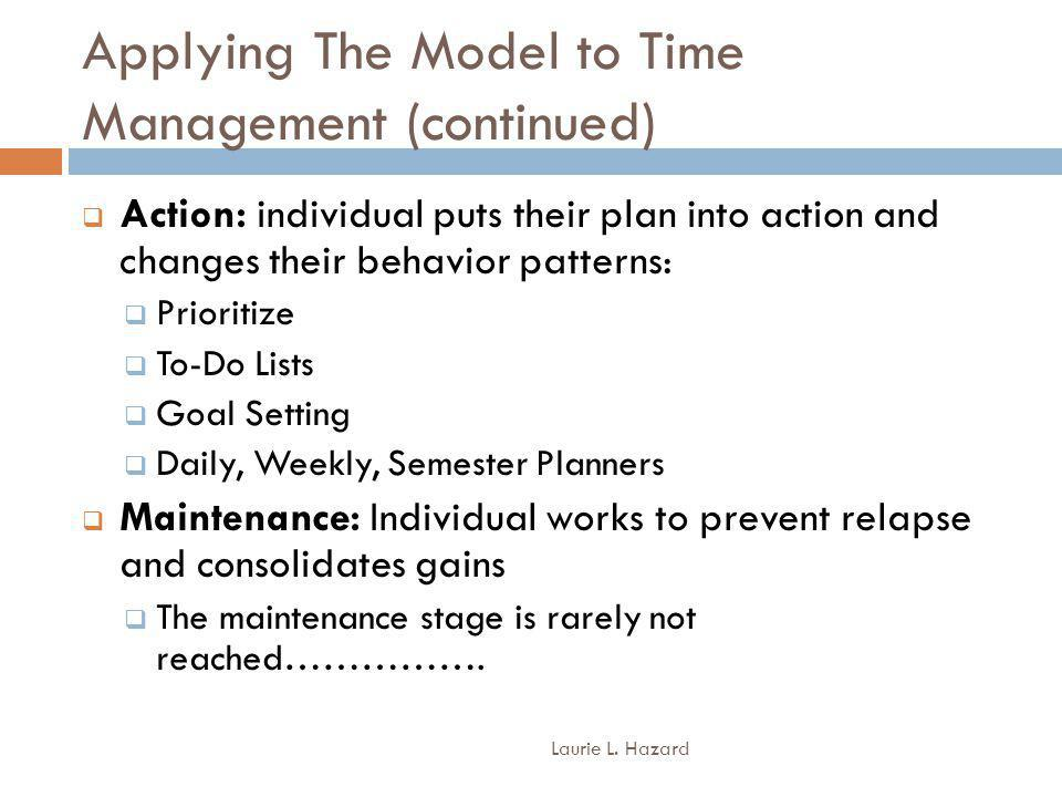 Applying The Model to Time Management (continued) Laurie L.