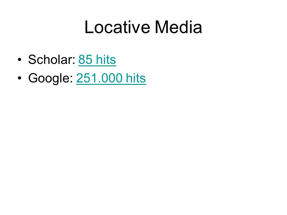 Locative Media Scholar: 85 hits85 hits Google: 251.000 hits251.000 hits