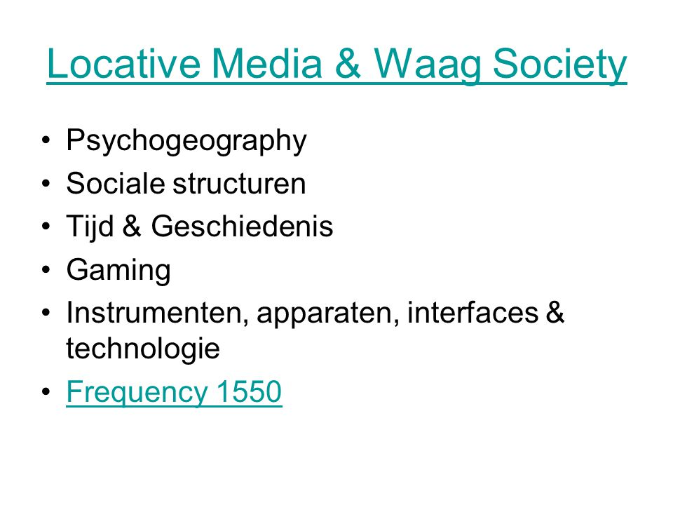 Locative Media & Waag Society Psychogeography Sociale structuren Tijd & Geschiedenis Gaming Instrumenten, apparaten, interfaces & technologie Frequency 1550
