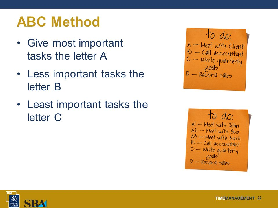 TIMEMANAGEMENT 22 ABC Method Give most important tasks the letter A Less important tasks the letter B Least important tasks the letter C