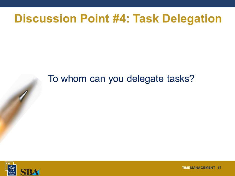 TIMEMANAGEMENT 29 Discussion Point #4: Task Delegation To whom can you delegate tasks
