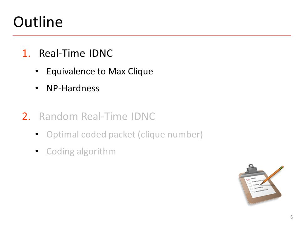 Outline 6 1.Real-Time IDNC Equivalence to Max Clique NP-Hardness 2.Random Real-Time IDNC Optimal coded packet (clique number) Coding algorithm