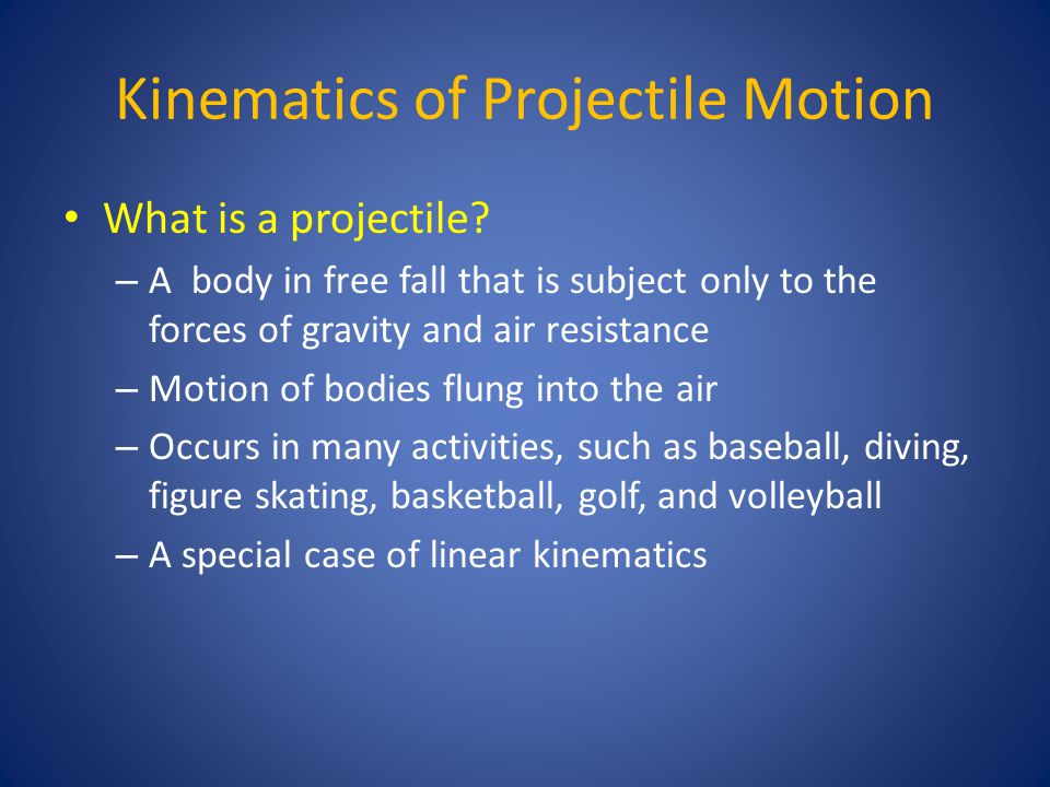 Kinematics of Projectile Motion What is a projectile.