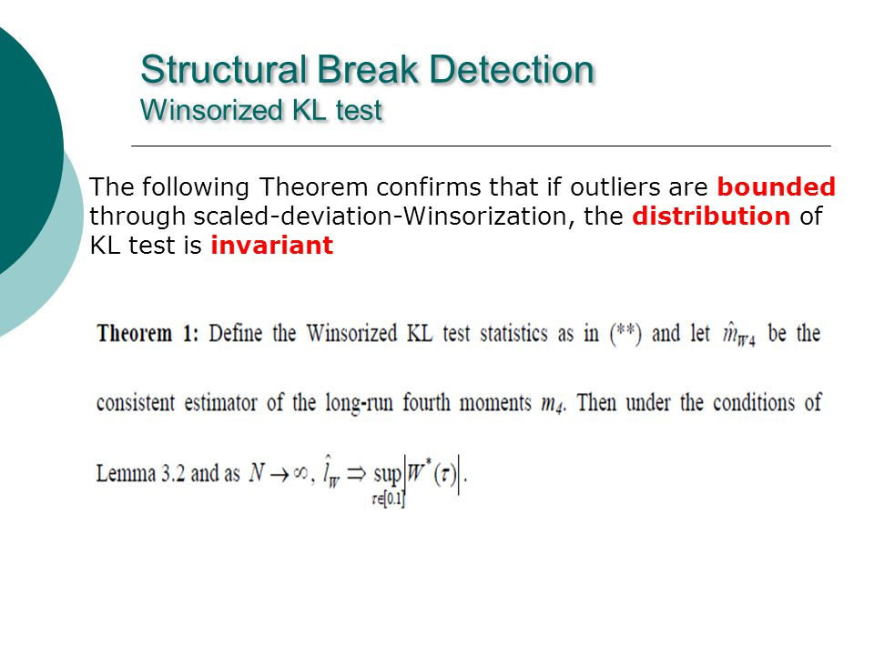 The following Theorem confirms that if outliers are bounded through scaled-deviation-Winsorization, the distribution of KL test is invariant Structural Break Detection Winsorized KL test
