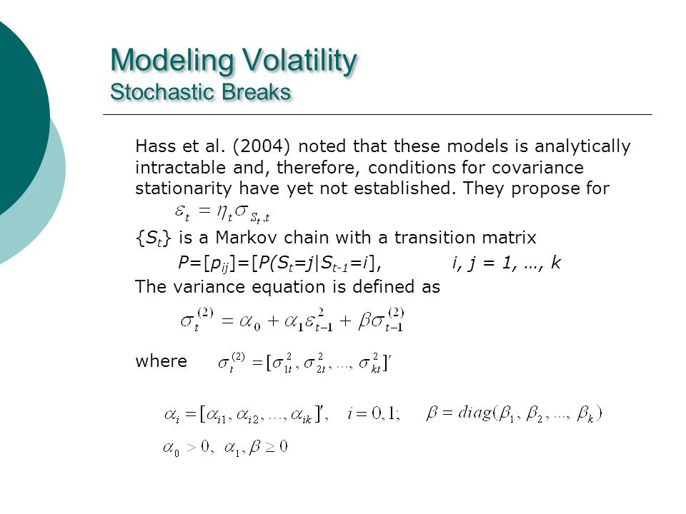Modeling Volatility Stochastic Breaks Hass et al. (2004) noted that these models is analytically intractable and, therefore, conditions for covariance