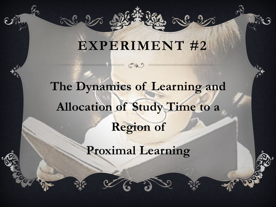 EXPERIMENT #2 The Dynamics of Learning and Allocation of Study Time to a Region of Proximal Learning