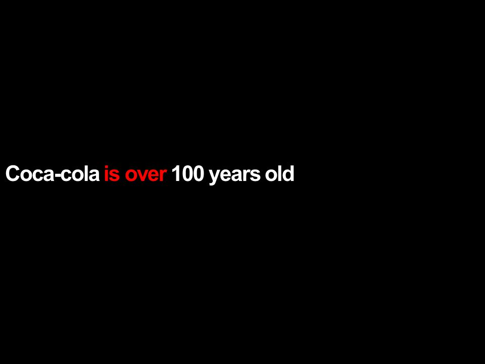Coca-cola is over 100 years old