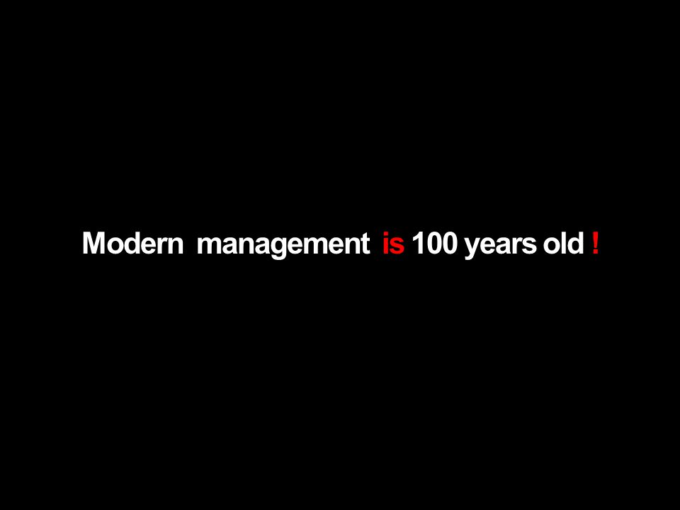 Modern management is 100 years old !