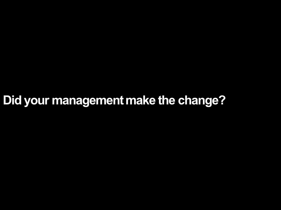 Did your management make the change