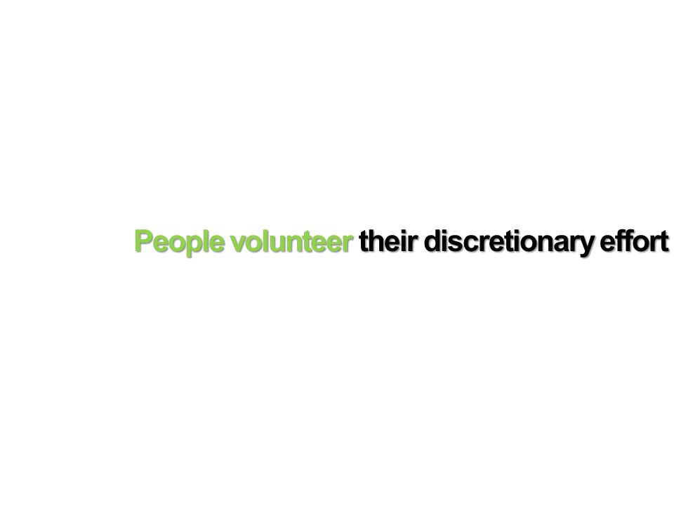 People volunteer their discretionary effort