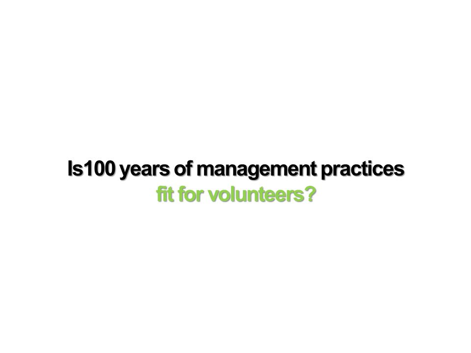 Is100 years of management practices fit for volunteers