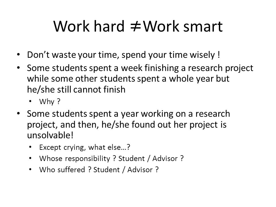 Work hard Work smart Dont waste your time, spend your time wisely .