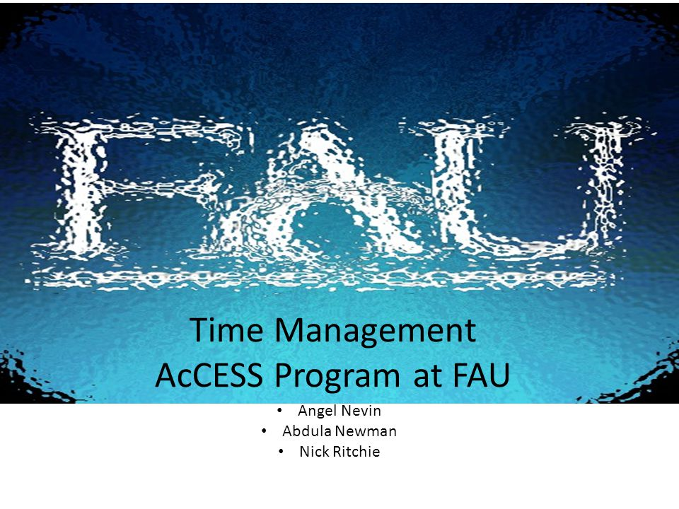 Time Management AcCESS Program at FAU Angel Nevin Abdula Newman Nick Ritchie