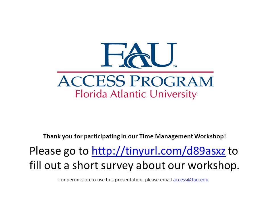Thank you for participating in our Time Management Workshop! Please go to http://tinyurl.com/d89asxz to fill out a short survey about our workshop.htt