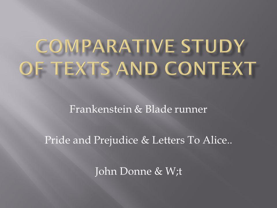 Frankenstein & Blade runner Pride and Prejudice & Letters To Alice.. John Donne & W;t