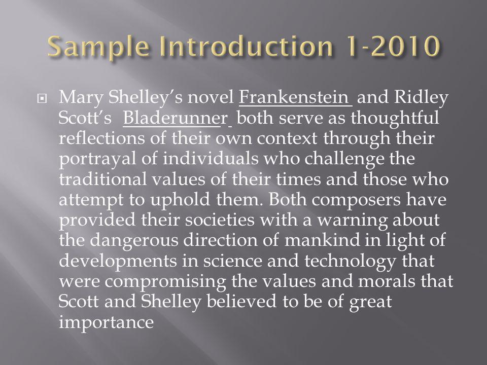 Mary Shelleys novel Frankenstein and Ridley Scotts Bladerunner both serve as thoughtful reflections of their own context through their portrayal of individuals who challenge the traditional values of their times and those who attempt to uphold them.