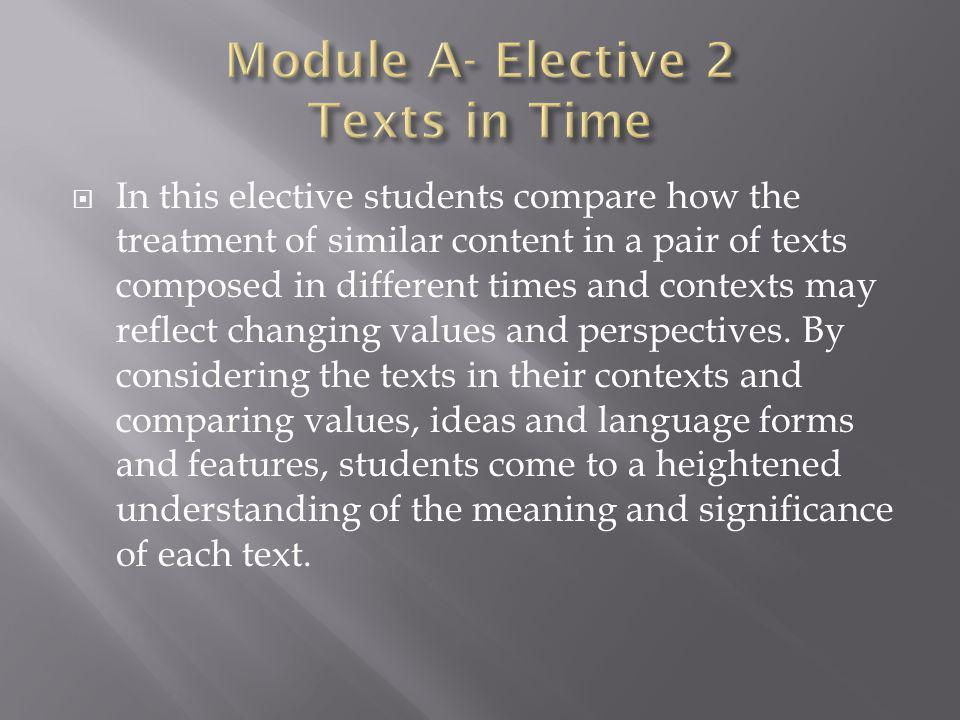In this elective students compare how the treatment of similar content in a pair of texts composed in different times and contexts may reflect changing values and perspectives.