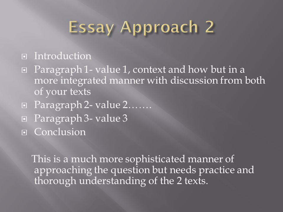 Introduction Paragraph 1- value 1, context and how but in a more integrated manner with discussion from both of your texts Paragraph 2- value 2……. Par