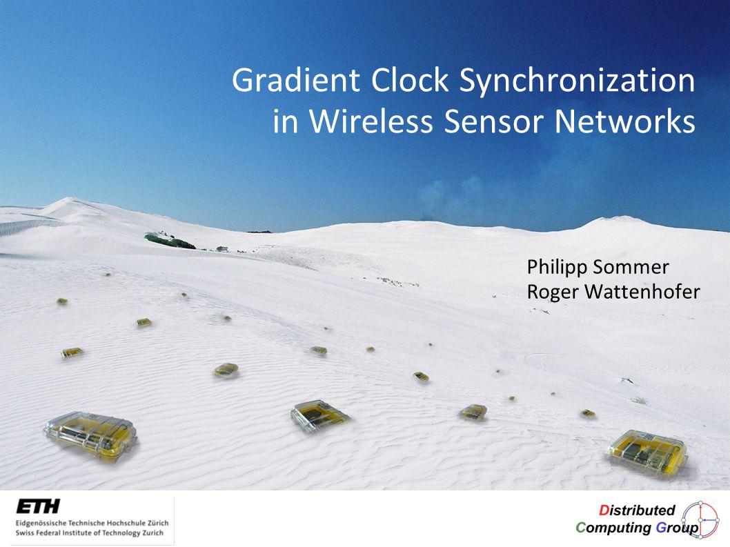 Gradient Clock Synchronization in Wireless Sensor Networks Philipp Sommer Roger Wattenhofer