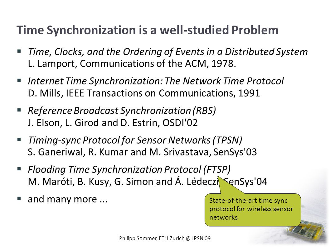 Time Synchronization is a well-studied Problem Time, Clocks, and the Ordering of Events in a Distributed System L.