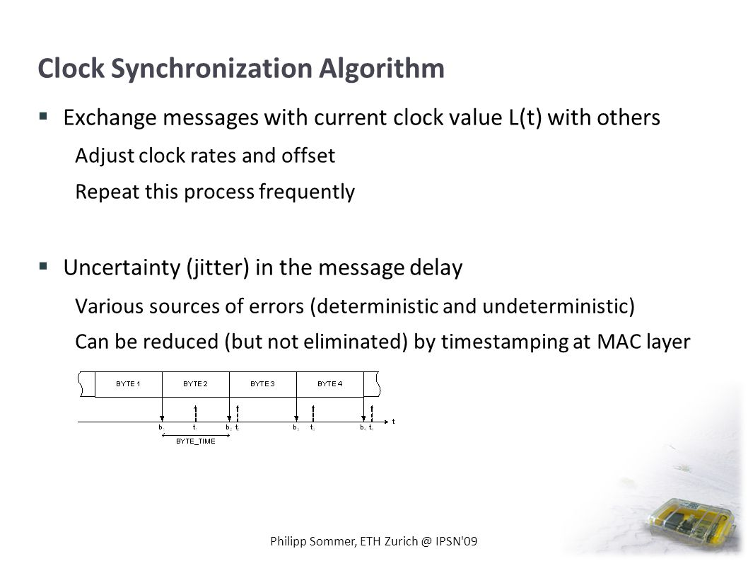 Clock Synchronization Algorithm Exchange messages with current clock value L(t) with others Adjust clock rates and offset Repeat this process frequent
