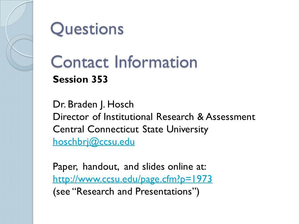 Questions Session 353 Dr. Braden J. Hosch Director of Institutional Research & Assessment Central Connecticut State University hoschbrj@ccsu.edu Paper