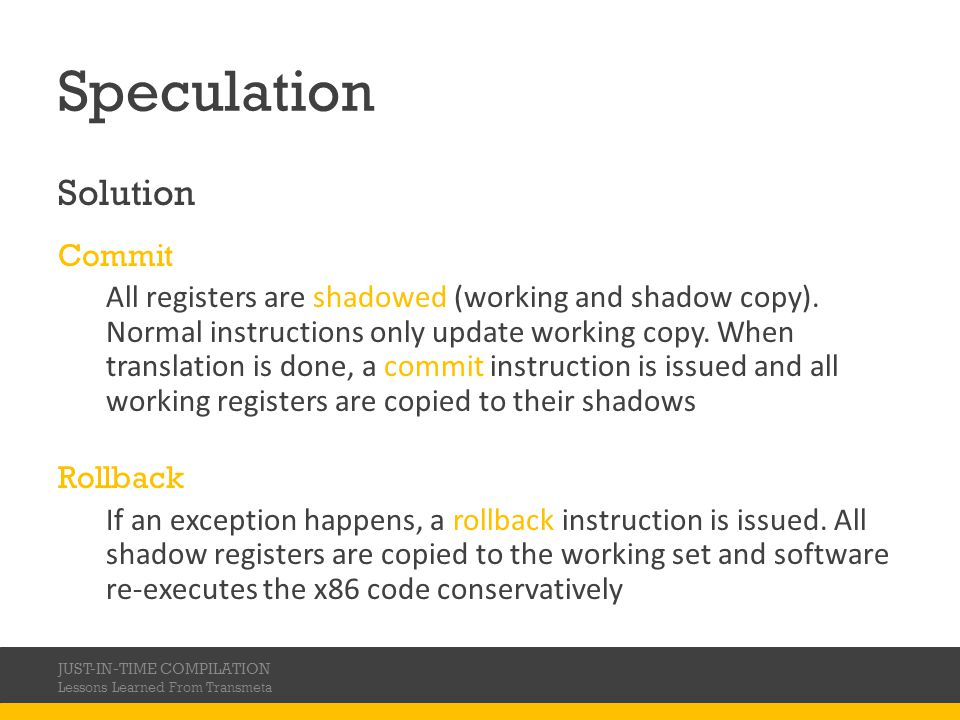 Speculation Solution Commit All registers are shadowed (working and shadow copy). Normal instructions only update working copy. When translation is do