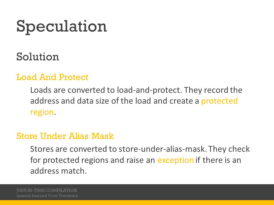 Speculation Solution Load And Protect Loads are converted to load-and-protect. They record the address and data size of the load and create a protecte