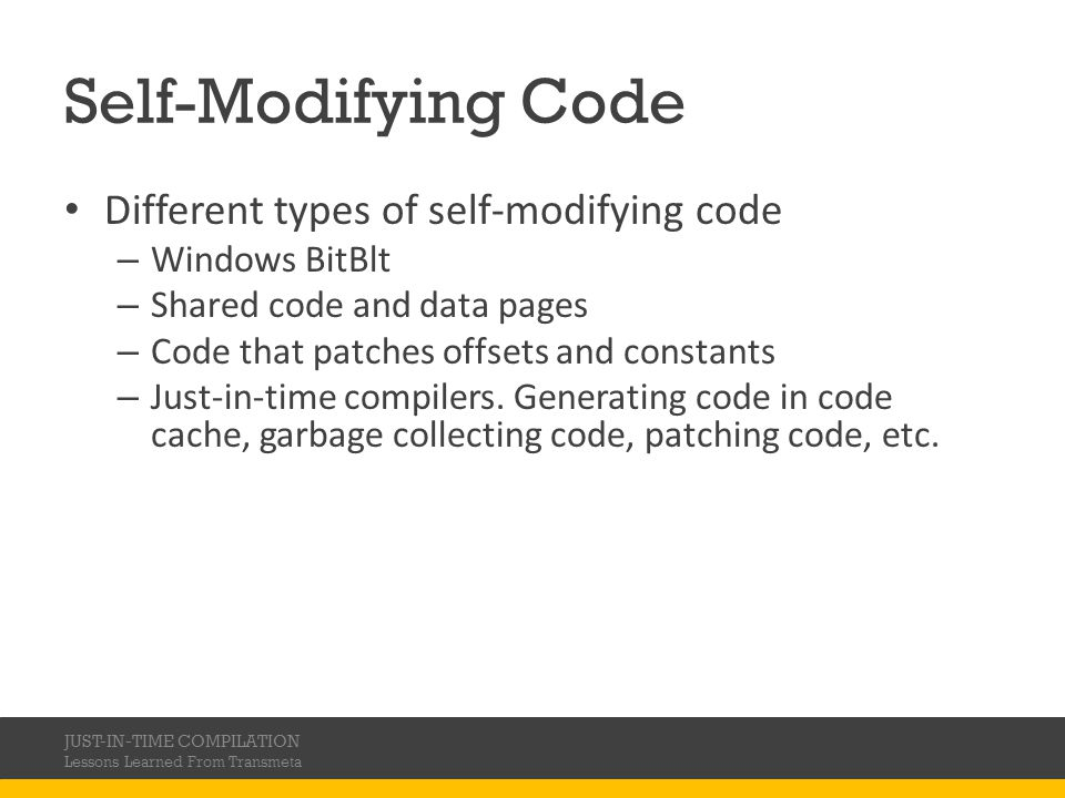 Self-Modifying Code Different types of self-modifying code – Windows BitBlt – Shared code and data pages – Code that patches offsets and constants – J