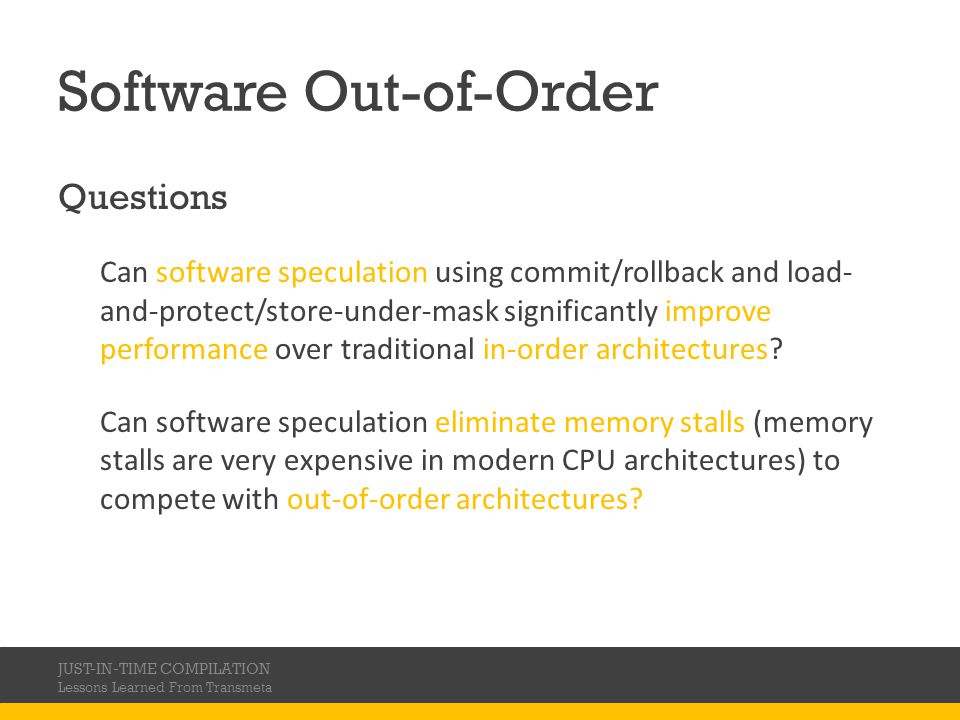 Software Out-of-Order Questions Can software speculation using commit/rollback and load- and-protect/store-under-mask significantly improve performance over traditional in-order architectures.