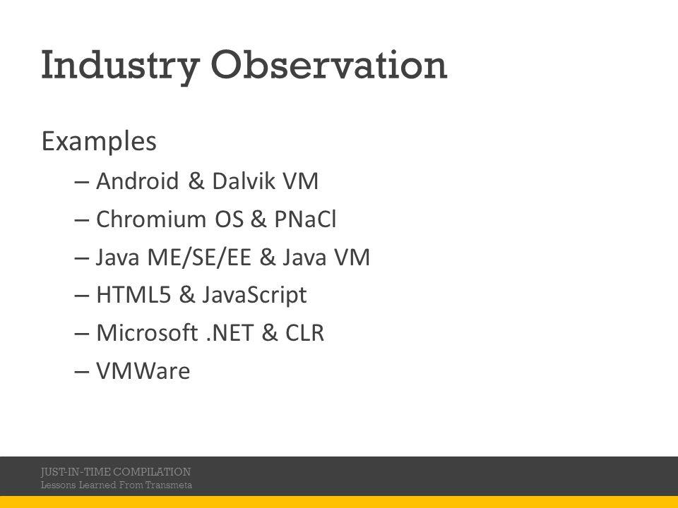 Industry Observation Examples – Android & Dalvik VM – Chromium OS & PNaCl – Java ME/SE/EE & Java VM – HTML5 & JavaScript – Microsoft.NET & CLR – VMWar