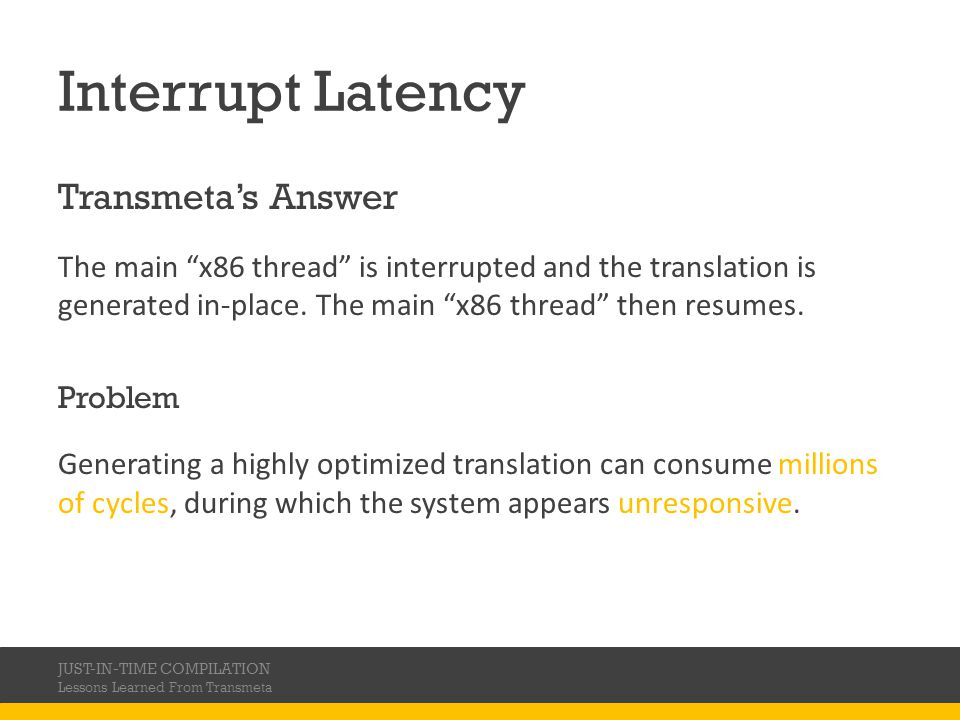 Interrupt Latency Transmetas Answer The main x86 thread is interrupted and the translation is generated in-place. The main x86 thread then resumes. Pr