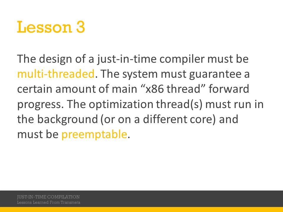 Lesson 3 The design of a just-in-time compiler must be multi-threaded.