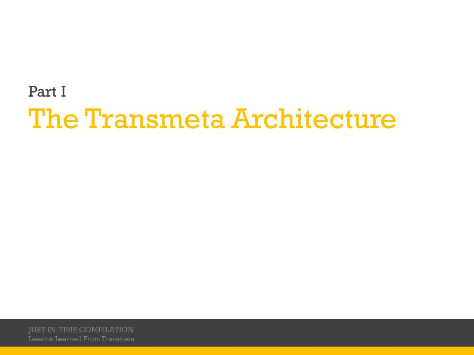 Part I The Transmeta Architecture JUST-IN-TIME COMPILATION Lessons Learned From Transmeta