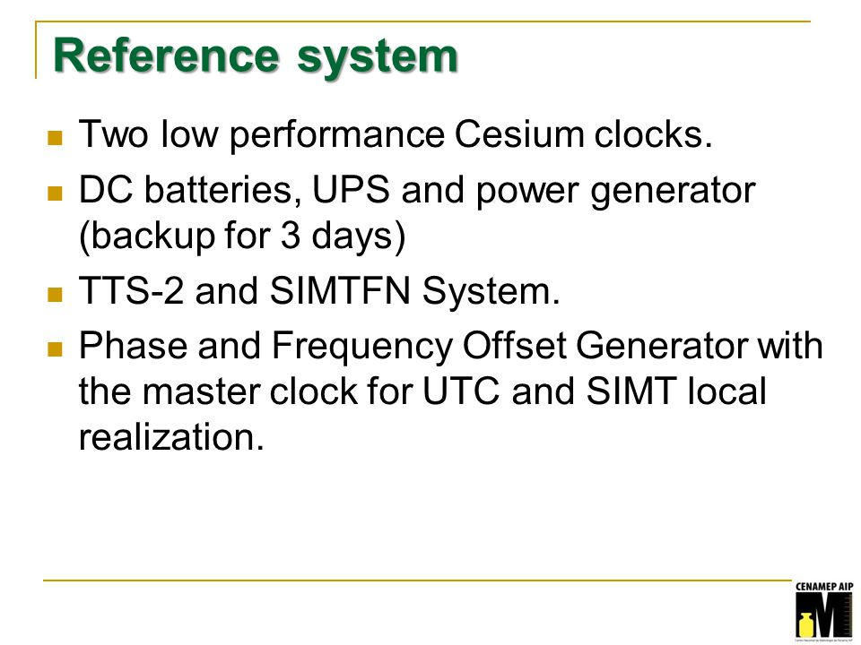 Reference system Two low performance Cesium clocks.