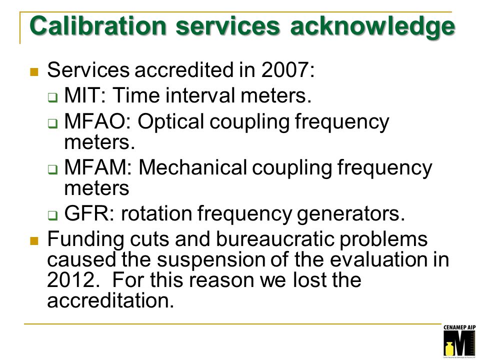 Calibration services acknowledge Services accredited in 2007: MIT: Time interval meters.