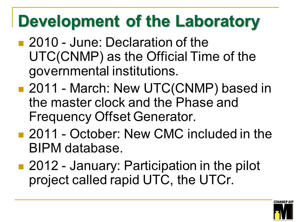 Development of the Laboratory 2010 - June: Declaration of the UTC(CNMP) as the Official Time of the governmental institutions.