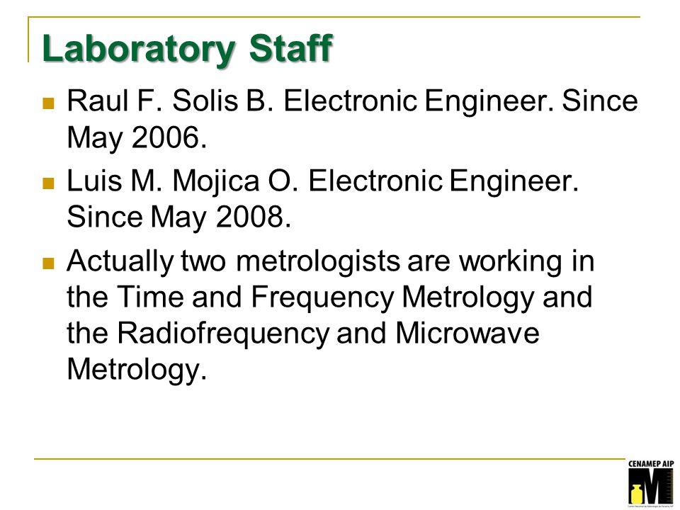 Laboratory Staff Raul F. Solis B. Electronic Engineer.