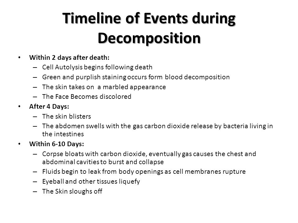 Factors Affecting Rate of Decomposition Temperature – Bodies decompose fastest within 21-37 degrees Celsius (70-99 degrees Fahrenheit) – Below this range rate decreases because cold temperatures slow the growth of bacteria and microorganisms – Above this range tends to dry out corpses and preserve them Several other factors – Illness – Age – Weight – Clothing or Lack of Clothing