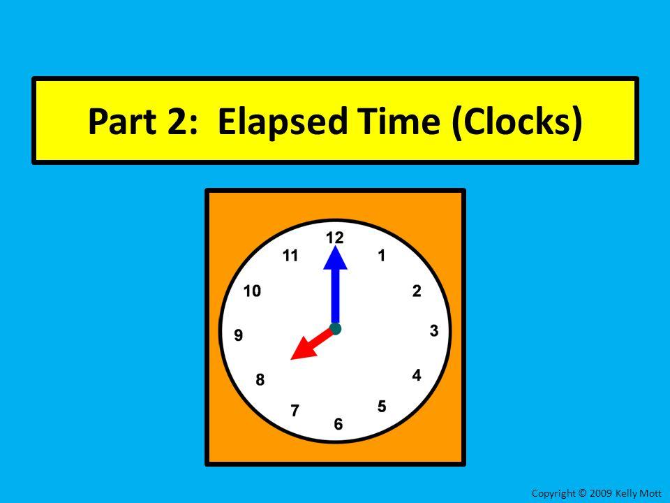 Part 2: Elapsed Time (Clocks) Copyright © 2009 Kelly Mott