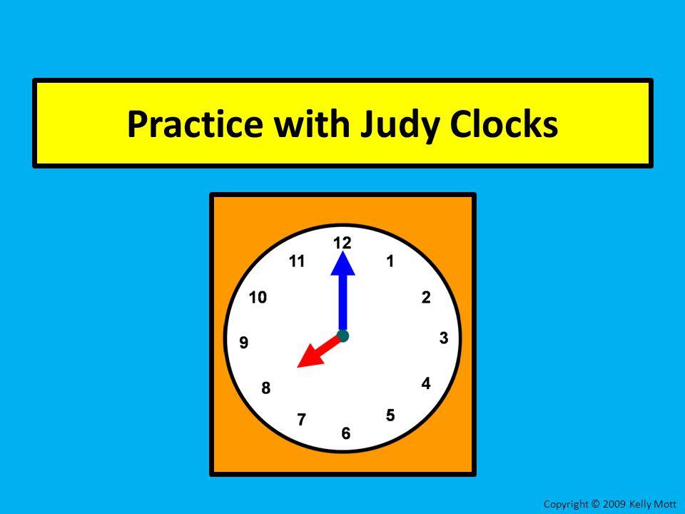 Practice with Judy Clocks Copyright © 2009 Kelly Mott