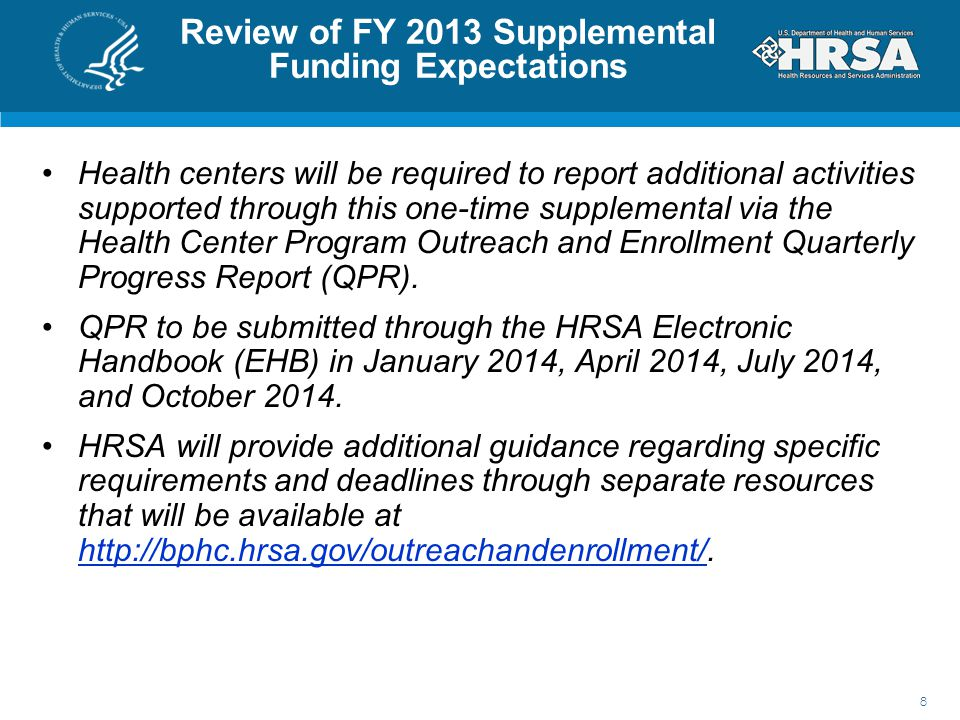 Review of FY 2013 Supplemental Funding Expectations Health centers will be required to report additional activities supported through this one-time su