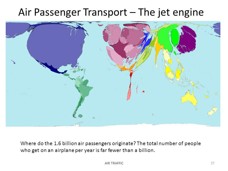Air Passenger Transport – The jet engine AIR TRAFFIC37 Where do the 1.6 billion air passengers originate? The total number of people who get on an air