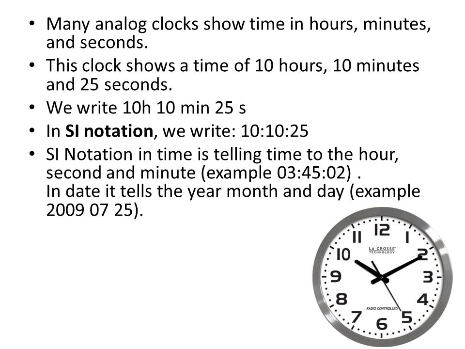 Many analog clocks show time in hours, minutes, and seconds.