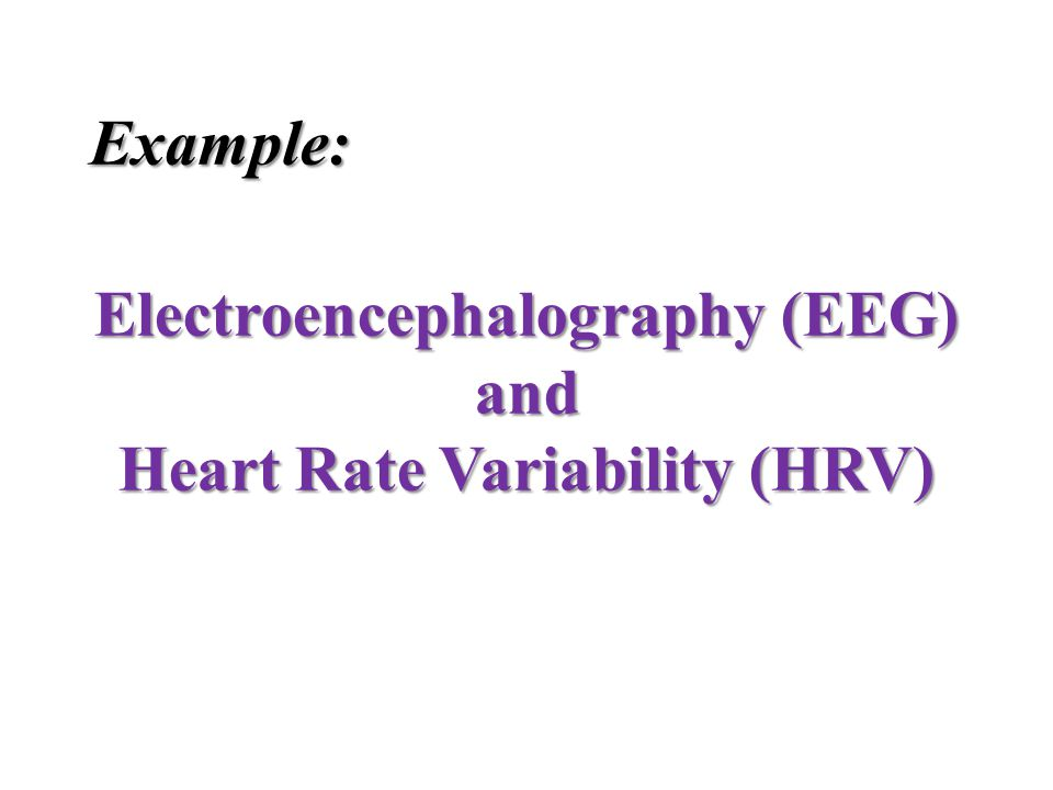 Example: Electroencephalography (EEG) and Heart Rate Variability (HRV)